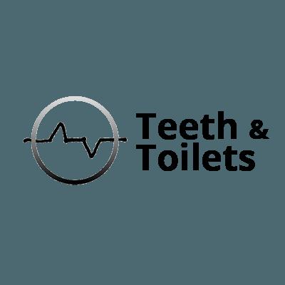 Teeth & Toilets